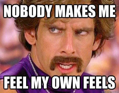 nobody makes me feel my own feels
